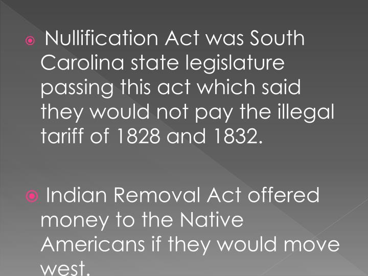 Nullification Act was South Carolina state legislature passing this act which said they would not pay the illegal tariff of 1828 and 1832.