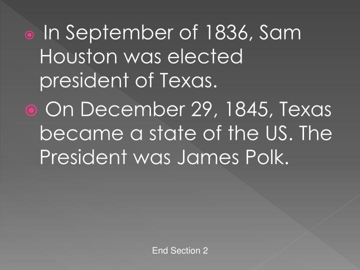 In September of 1836, Sam Houston was elected president of Texas.