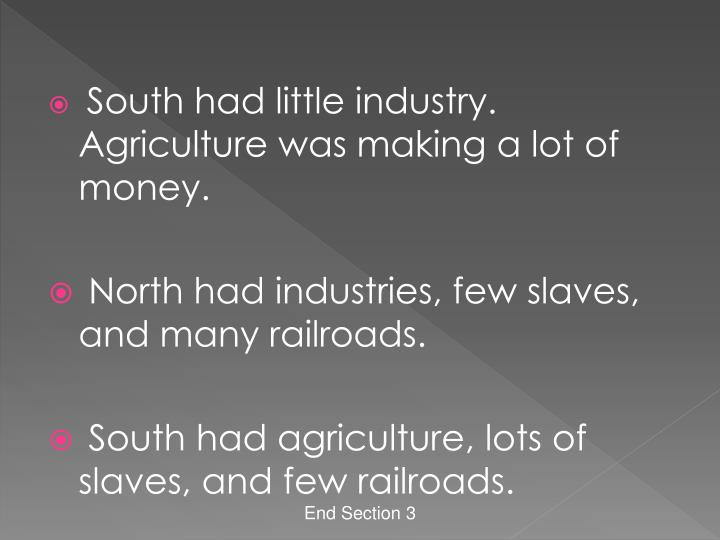 South had little industry. Agriculture was making a lot of money.