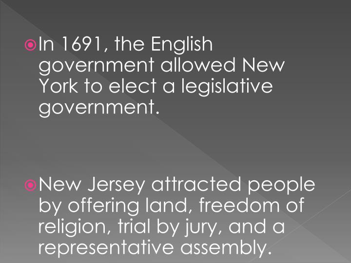 In 1691, the English government allowed New York to elect a legislative government.