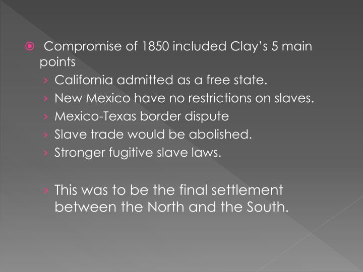 Compromise of 1850 included Clay's 5 main points