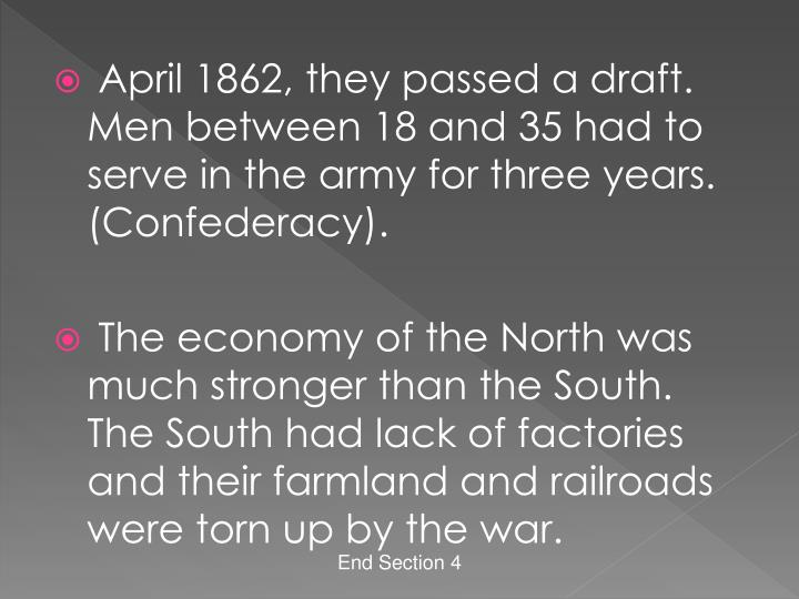 April 1862, they passed a draft. Men between 18 and 35 had to serve in the army for three years. (Confederacy).