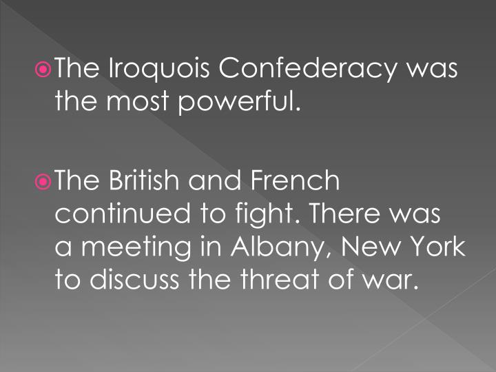 The Iroquois Confederacy was the most powerful.