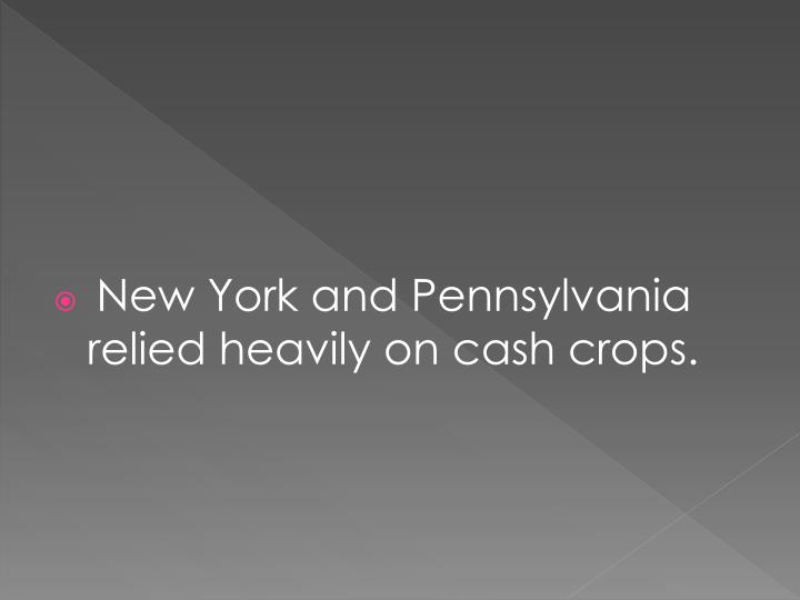 New York and Pennsylvania relied heavily on cash crops.