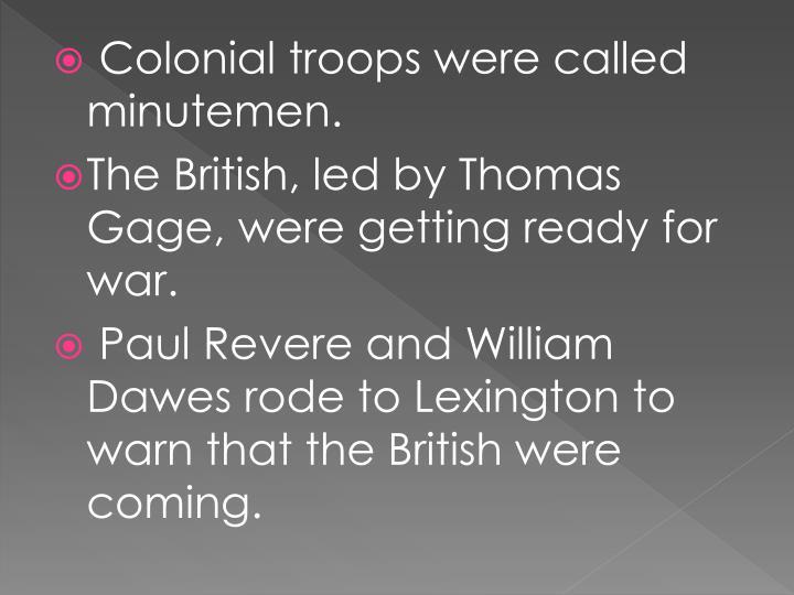 Colonial troops were called minutemen.