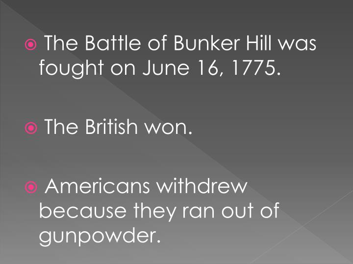 The Battle of Bunker Hill was fought on June 16, 1775.