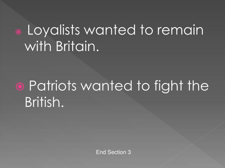Loyalists wanted to remain with Britain.