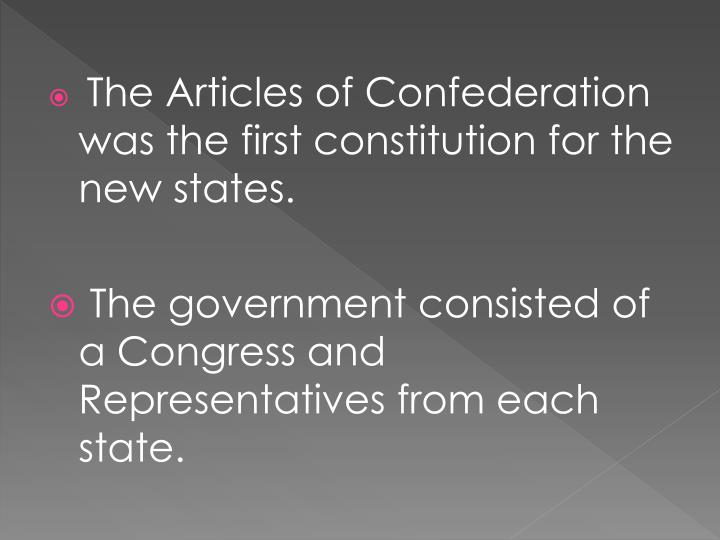 The Articles of Confederation was the first constitution for the new states.