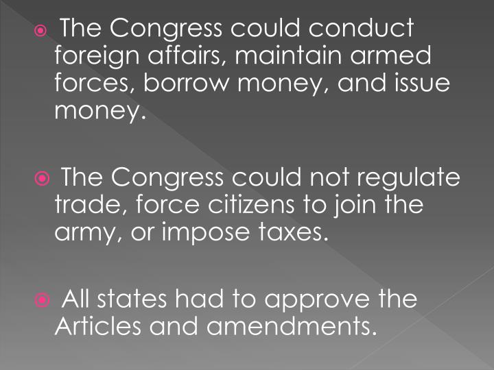 The Congress could conduct foreign affairs, maintain armed forces, borrow money, and issue money.