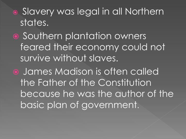 Slavery was legal in all Northern states.