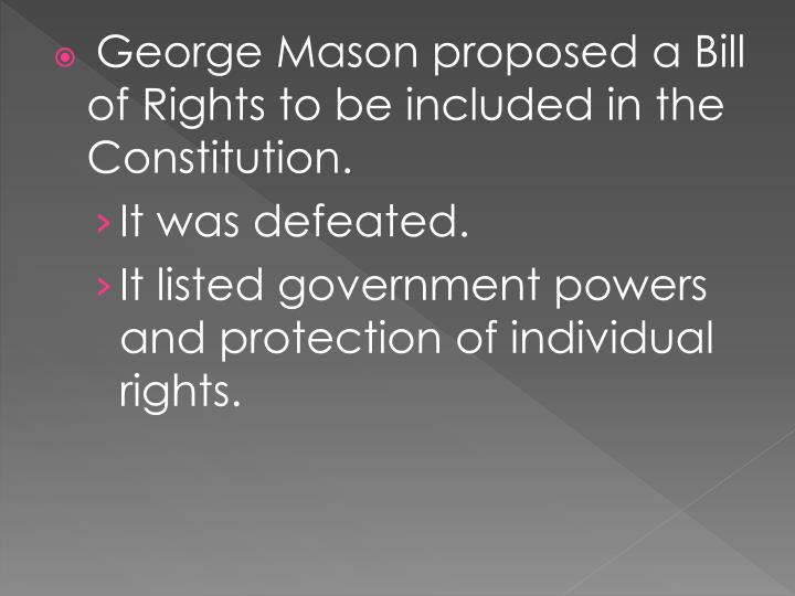 George Mason proposed a Bill of Rights to be included in the Constitution.