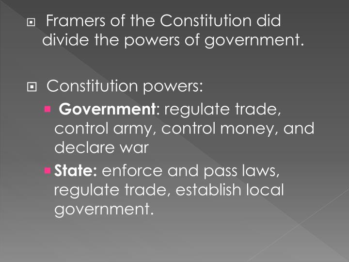 Framers of the Constitution did divide the powers of government.