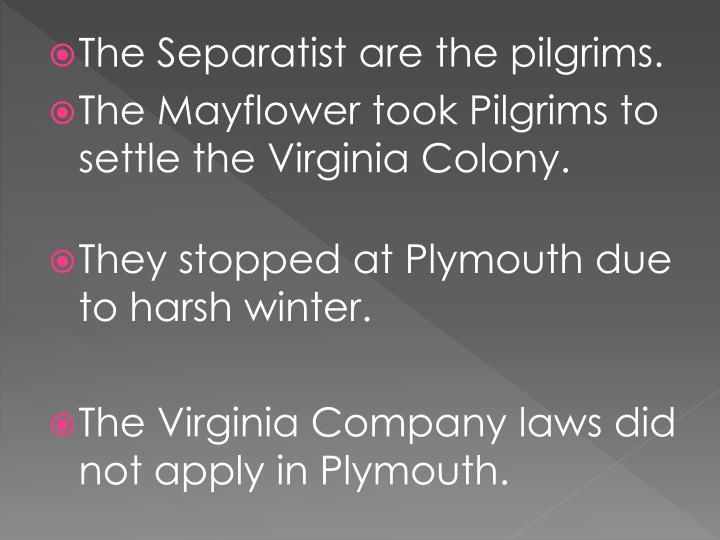 The Separatist are the pilgrims.