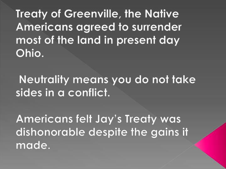 Treaty of Greenville, the Native Americans agreed to surrender most of the land in present day Ohio.