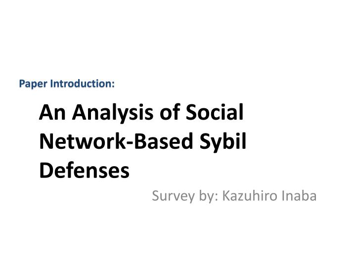 An analysis of social network based sybil defenses