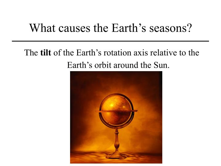 What causes the Earth's seasons?