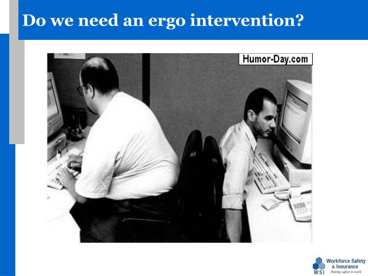Do we need an ergo intervention?
