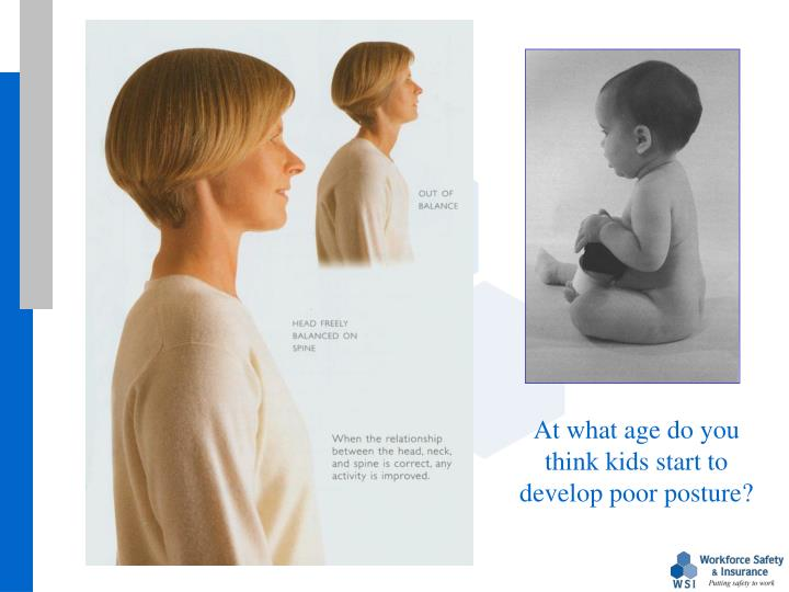 At what age do you think kids start to develop poor posture?