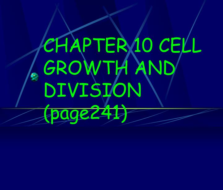 Chapter 10 cell growth and division page241