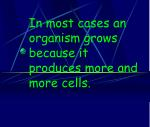 in most cases an organism grows because it produces more and more cells
