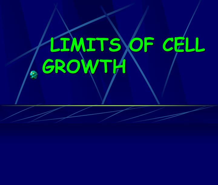 LIMITS OF CELL GROWTH
