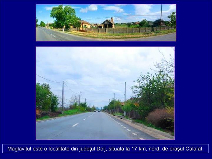 Maglavitul este o localitate din judeul Dolj, situat la 17 km, nord, de oraul Calafat.