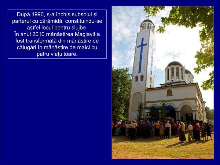 Dup 1990, s-a nchis subsolul i parterul cu crmid, constituindu-se astfel locul pentru slujbe.                           n anul 2010 mnstirea Maglavit a fost transformat din mnstire de clugri n mnstire de maici cu patru vieuitoare.