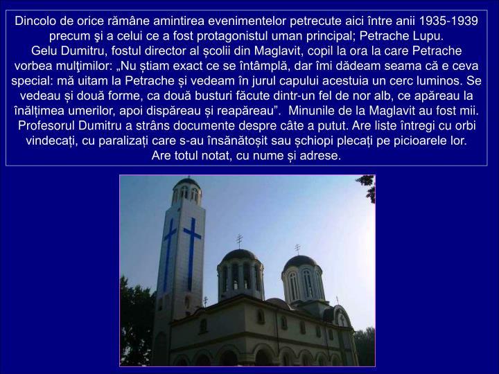 Dincolo de orice rmne amintirea evenimentelor petrecute aici ntre anii 1935-1939 precum i a celui ce a fost protagonistul uman principal; Petrache Lupu.