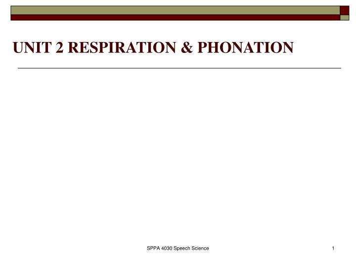 Unit 2 respiration phonation