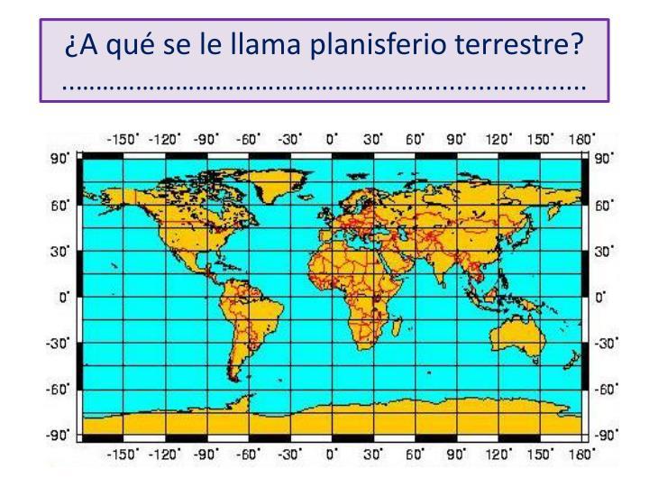¿A qué se le llama planisferio terrestre?