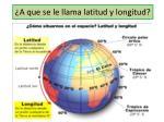a que se le llama latitud y longitud