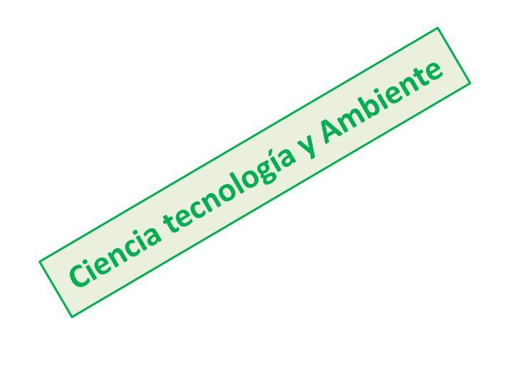 Ciencia tecnología y Ambiente