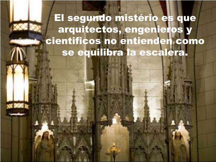 El segundo mistério es que arquitectos, engenieros y cientificos no entienden como se equilibra la escalera.