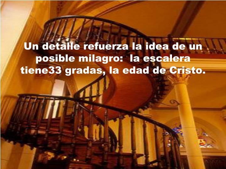 Un detalle refuerza la idea de un posible milagro:  la escalera tiene33 gradas, la edad de Cristo.