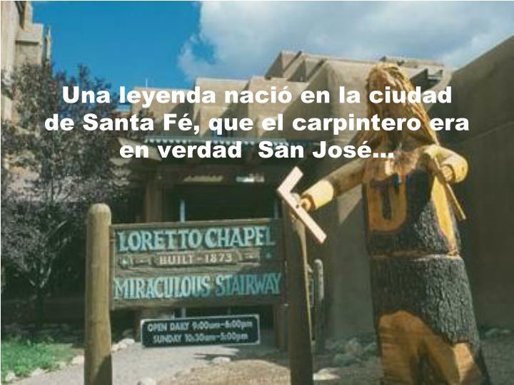 Una leyenda nació en la ciudad de Santa Fé, que el carpintero era en verdad  San José...