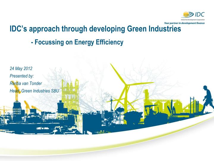 IDC's approach through developing Green Industries