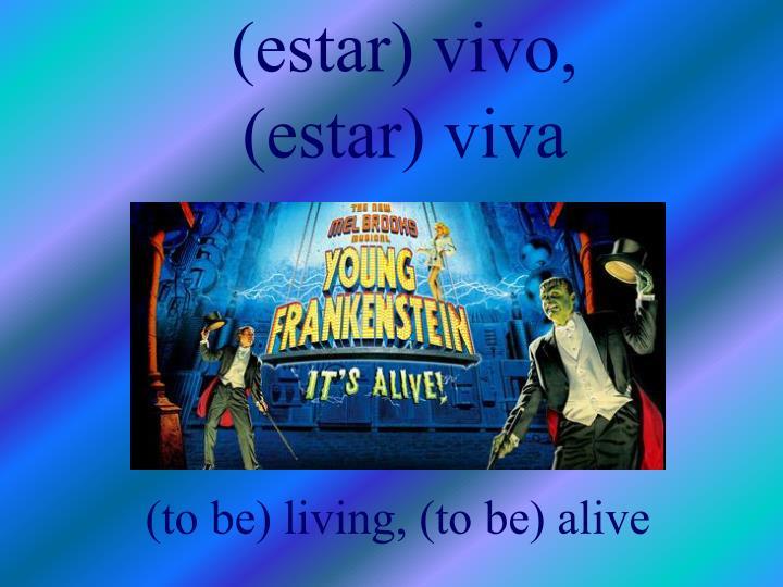 (estar) vivo,