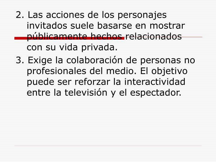 2. Las acciones de los personajes invitados suele basarse en mostrar públicamente hechos relacionados con su vida privada.