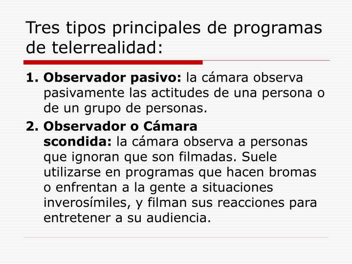 Tres tipos principales de programas de telerrealidad: