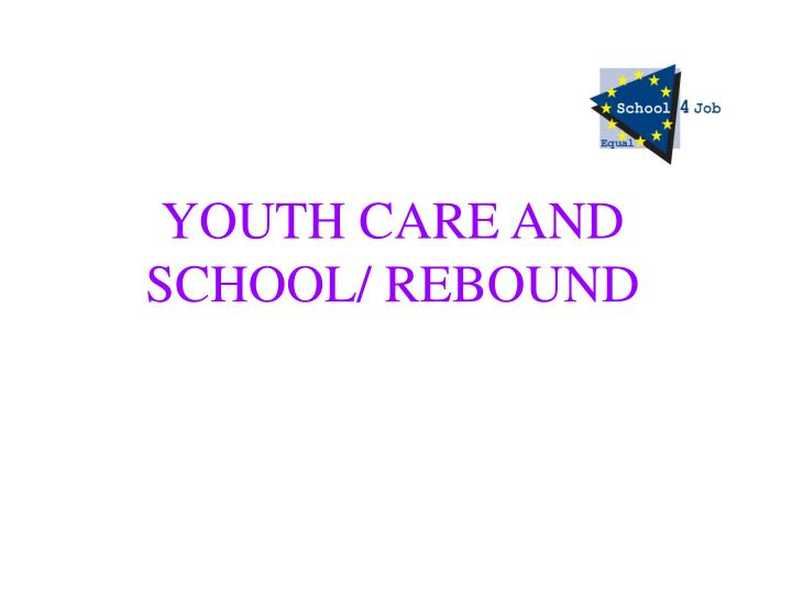 YOUTH CARE AND SCHOOL/ REBOUND