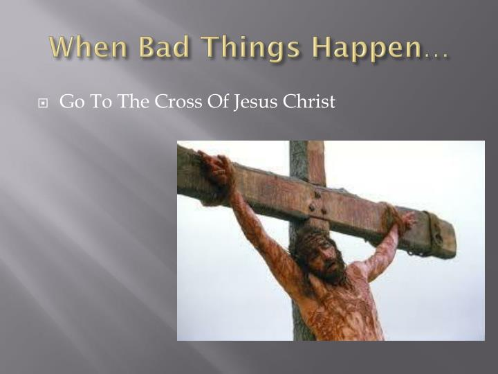 When Bad Things Happen…