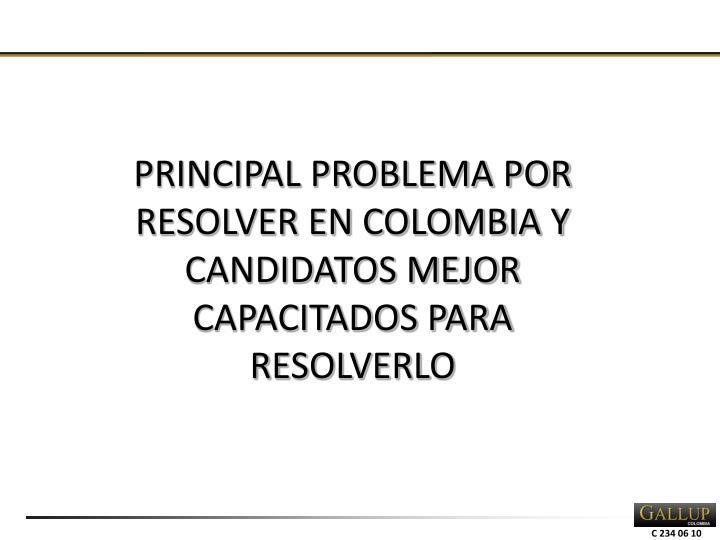 PRINCIPAL PROBLEMA POR RESOLVER EN COLOMBIA Y CANDIDATOS MEJOR CAPACITADOS PARA RESOLVERLO