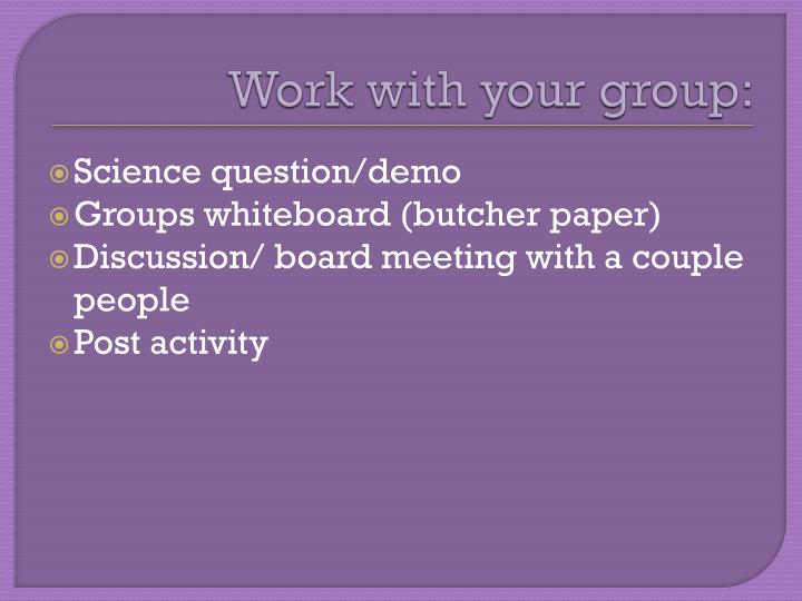 Work with your group: