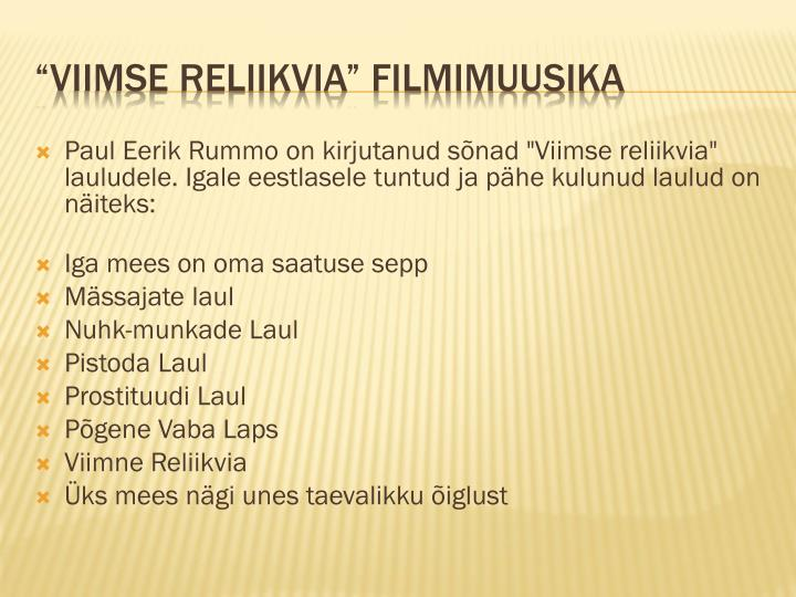 """Paul Eerik Rummo on kirjutanud sõnad """"Viimse reliikvia"""" lauludele. Igale eestlasele tuntud ja pähe kulunud laulud on"""