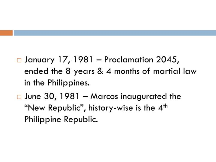 January 17, 1981 – Proclamation 2045, ended the 8 years & 4 months of martial law in the Philippines.