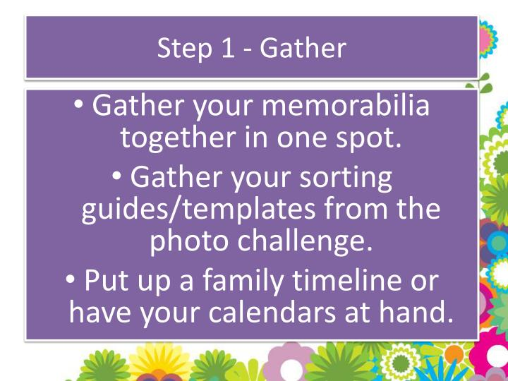 Step 1 - Gather