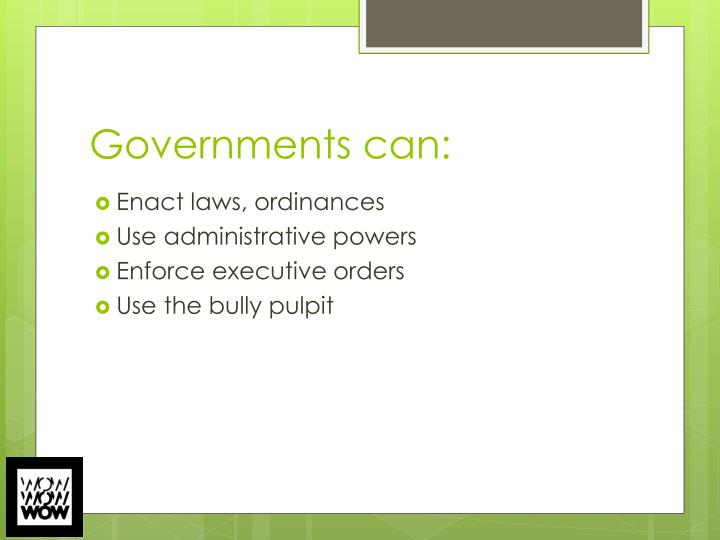 Governments can: