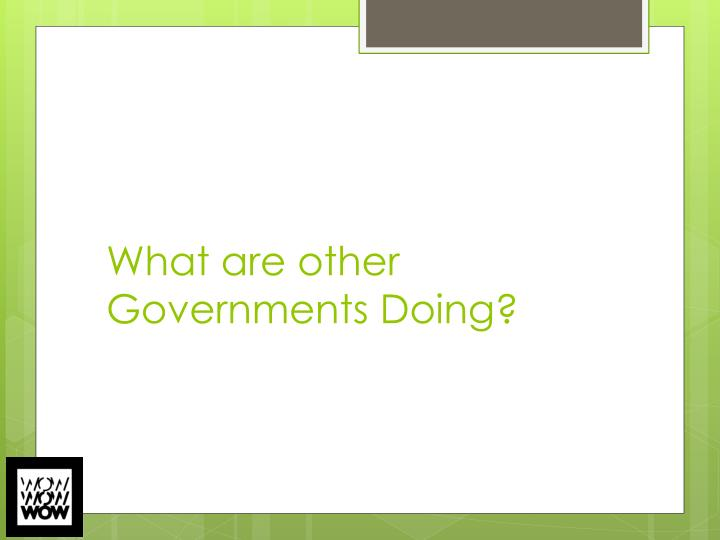 What are other Governments Doing?