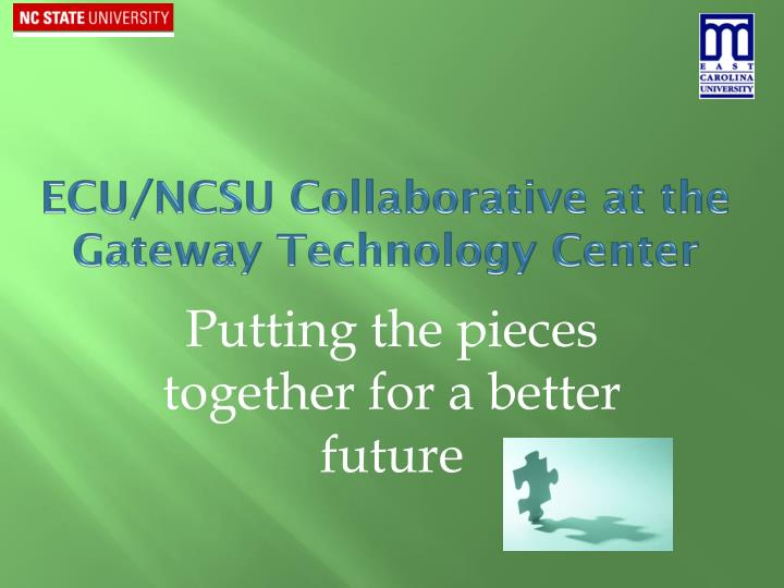Ecu ncsu collaborative at the gateway technology center