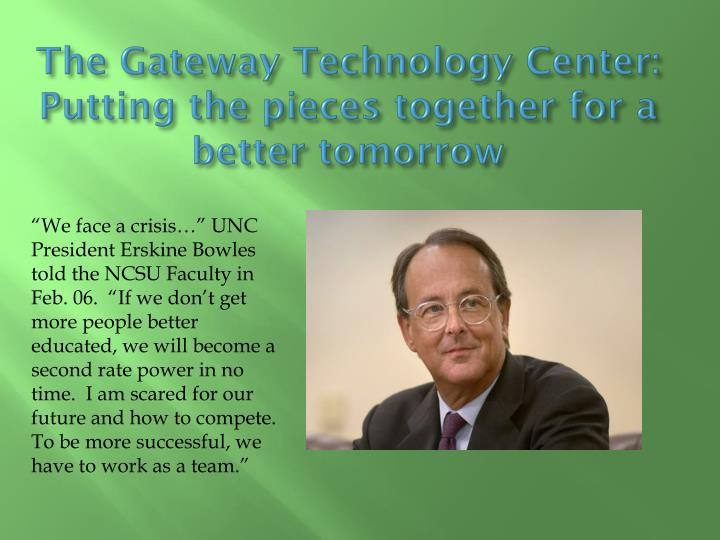 The Gateway Technology Center: Putting the pieces together for a better tomorrow